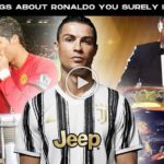 Video: 10 Things About Cristiano Ronaldo You Surely Ignored