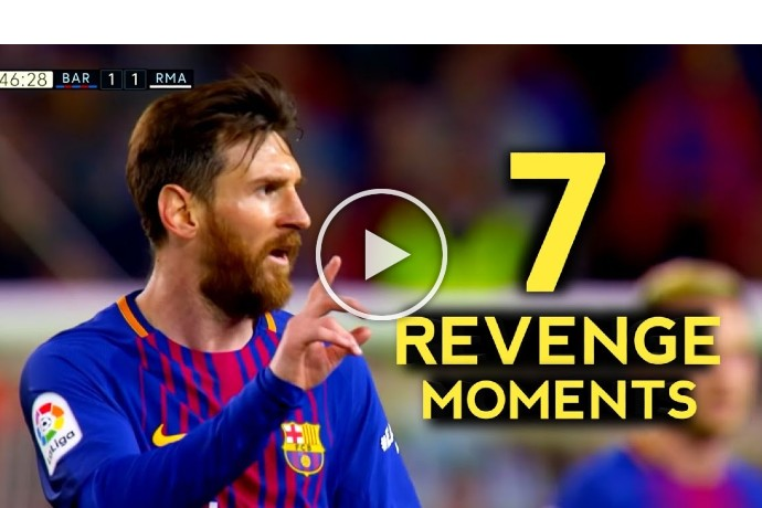 Video: 7 Greatest Messi Revenge Moments – With Commentaries